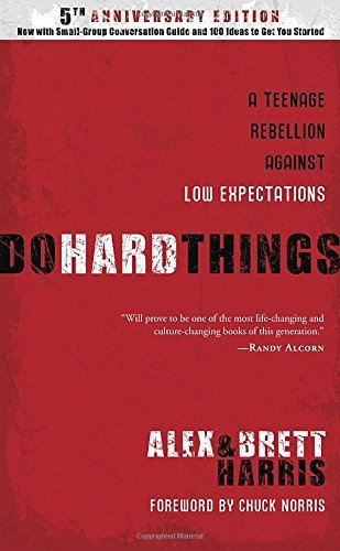 Alex Harris Do Hard Things A Teenage Rebellion Against Low Expectations