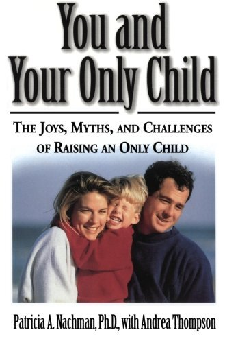 Patricia Nachman You And Your Only Child The Joys Myths And Challenges Of Raising An Onl