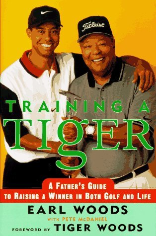 Earl Woods Training A Tiger A Father's Guide To Raising A Winner In Both Golf & Life