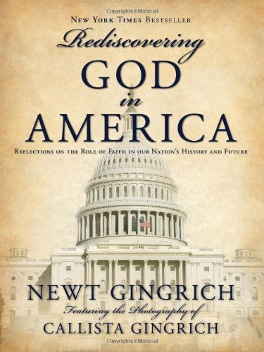 Newt Gingrich Rediscovering God In America Reflections Of The Role Of Faith In Our Nation's