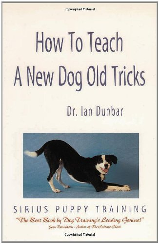 Dr Ian Dunbar How To Teach A New Dog Old Tricks The Sirius Puppy Training Manual 0003 Edition;