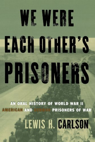 Lewis H. Carlson We Were Each Other's Prisoners An Oral History Of World War Ii American And Germ Revised