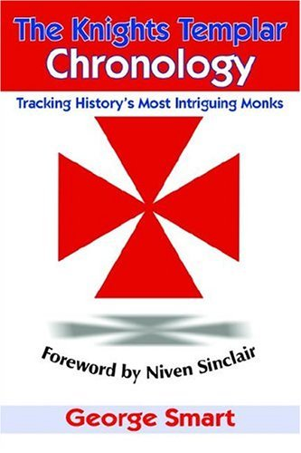 George Smart The Knights Templar Chronology Tracking History's Most Intriguing Monks