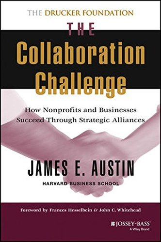 James E. Austin The Collaboration Challenge How Nonprofits And Businesses Succeed Through Str