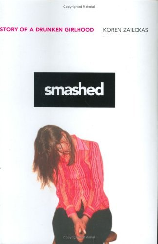 Koren Zailckas Smashed Story Of A Drunken Girlhood