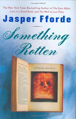 Jasper Fforde Something Rotten A Thursday Next Mystery