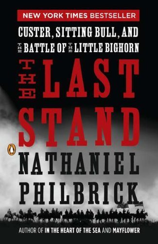 nathaniel-philbrick-the-last-stand-custer-sitting-bull-and-the-battle-of-the-littl