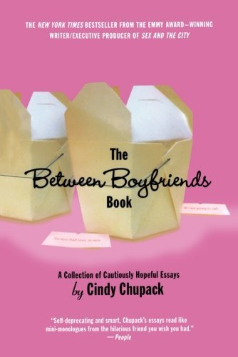 Cindy Chupack The Between Boyfriends Book A Collection Of Cautiously Hopeful Essays