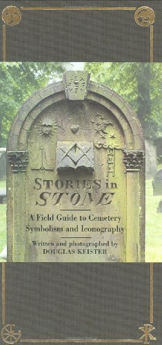 Douglas Keister Stories In Stone A Field Guide To Cemetery Symbolism And Iconograp