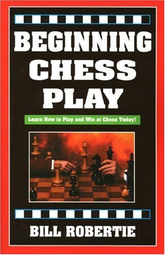 Bill Robertie Beginning Chess Play 2nd Edition 0002 Edition;