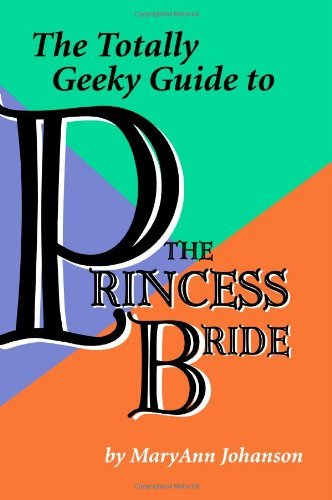 Maryann Johanson The Totally Geeky Guide To The Princess Bride
