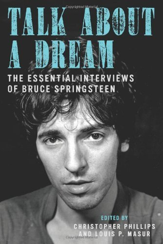 Christopher Phillips Talk About A Dream The Essential Interviews Of Bruce Springsteen