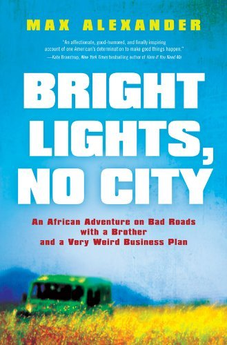 Max Alexander Bright Lights No City An African Adventure On Bad Roads With A Brother