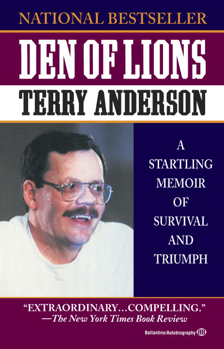 Terry Anderson Den Of Lions A Startling Memoir Of Survival And Triumph