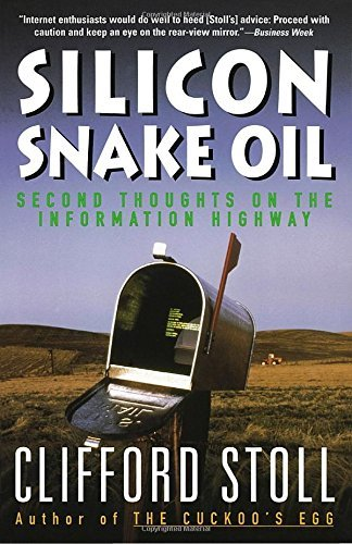 Clifford Stoll Silicon Snake Oil Second Thoughts On The Information Highway