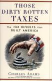 Charles Adams Those Dirty Rotten Taxes The Tax Revolts That Bui