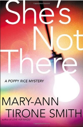 Mary Anne Tirone Smith She's Not There A Poppy Rice Novel