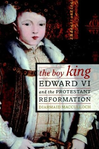 Diarmaid Macculloch The Boy King Edward Vi And The Protestant Reformation