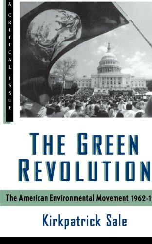 Kirkpatrick Sale The Green Revolution The Environmental Movement 1962 1992