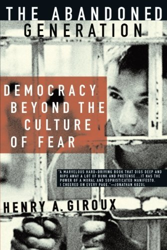 h-giroux-the-abandoned-generation-democracy-beyond-the-culture-of-fear
