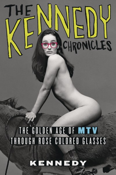 Kennedy The Kennedy Chronicles The Golden Age Of Mtv Through Rose Colored Glasse