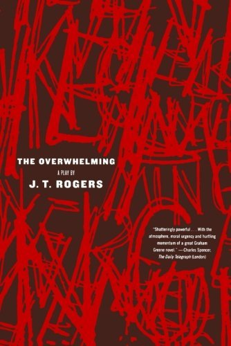 J. T. Rogers The Overwhelming A Play