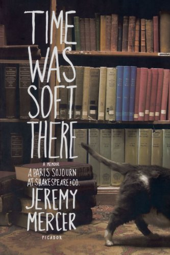 Jeremy Mercer Time Was Soft There A Paris Sojourn At Shakespeare & Co.