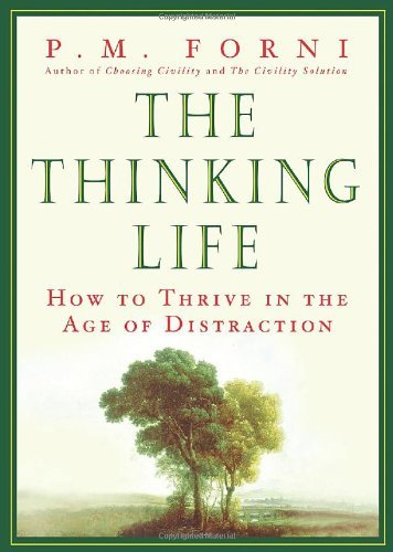 P. M. Forni The Thinking Life How To Thrive In The Age Of Distraction New
