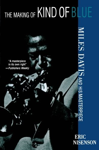 Eric Nisenson The Making Of Kind Of Blue Miles Davis And His Masterpiece