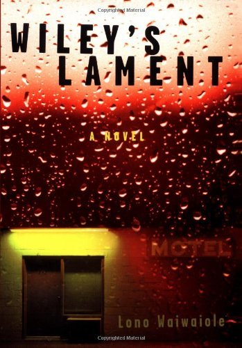 Lono Waiwaiole Wiley's Lament A Novel