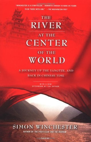 Simon Winchester The River At The Center Of The World A Journey Up The Yangtze And Back In Chinese Tim 0002 Edition;second Edition