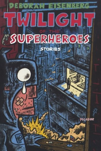 Deborah Eisenberg Twilight Of The Superheroes Stories