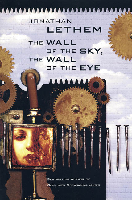 Jonathan Lethem Wall Of The Sky The Wall Of The Eye Th