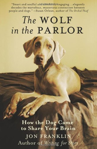 Jon Franklin Wolf In The Parlor The The Eternal Connection Between Humans And Dogs