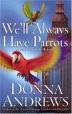 Donna Andrews We'll Always Have Parrots