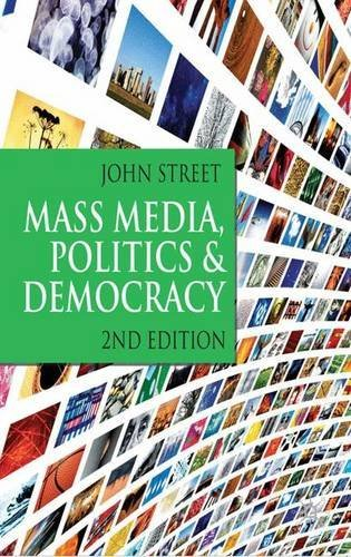 John Street Mass Media Politics And Democracy Second Edition 0002 Edition;