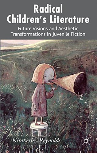 K. Reynolds Radical Children's Literature Future Visions And Aesthetic Transformations In J 2007