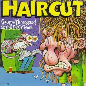 George & Destroyers Thorogood Get A Haircut