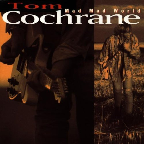 Tom Cochrane Mad Mad World