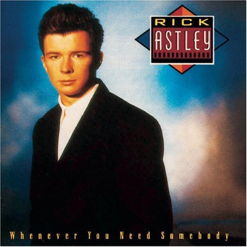 Astley Rick Whenever You Need Somebody