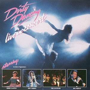 Dirty Dancing Dirty Dancing Live In Concert Clayton Carmen Contours Medley