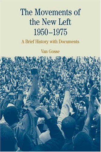 Van Gosse The Movements Of The New Left 1950 1975 A Brief History With Documents