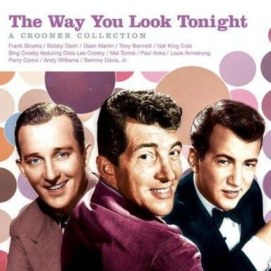 Way You Look Tonight A Crooner Collection Way You Look Tonight A Crooner Collection