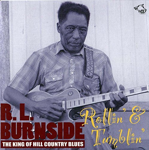 R.L. Burnside Rollin' Tumblin' The King Of