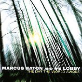 Marcus Eaton And The Lobby Day The World Awoke