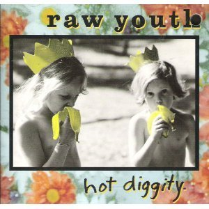 Raw Youth Hot Diggity