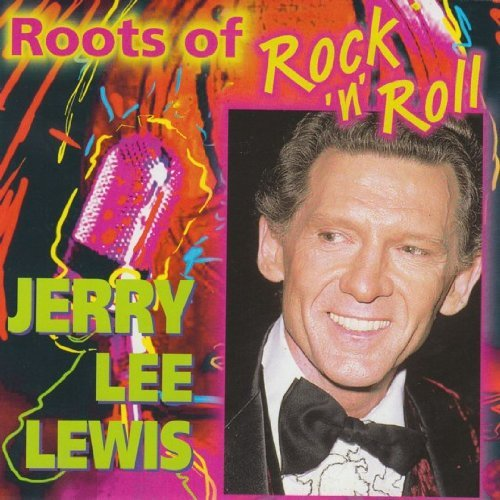 Jerry Lee Lewis Roots Of Rock 'n' Roll Roots Of Rock 'n' Roll