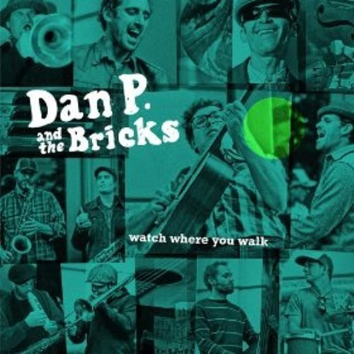 Dan P & The Bricks Watch Where You Walk