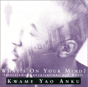 kwame-yao-anku-whats-on-your-mind