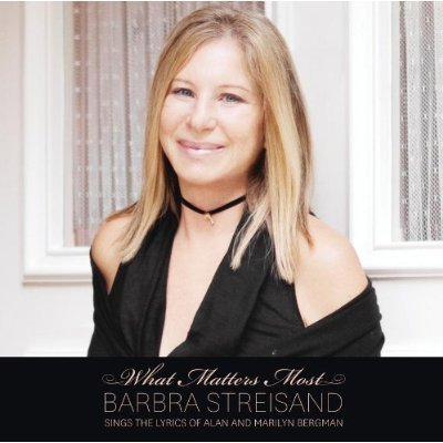 Barbra Streisand What Matters Most Barbra Steisand Sings The Lyrics Of Alan & Marilyn Bergman